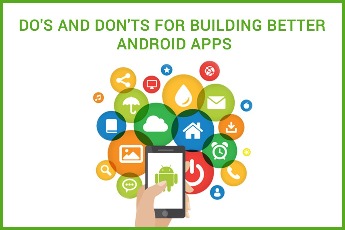 Do's and Don'ts for building Better Android Apps.